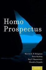 Homo Prospectus: By Seligman, Martin E. P., Railton, Peter, Baumeister, Roy F...