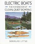 Electric Boats : The Handbook of Clean, Quiet Boating by Douglas Little...