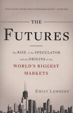 The Futures: The Rise of the Speculator and the Origins of the World's Biggest M