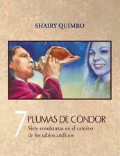 7 Plumas de Condor : Siete Ensenanzas en el Camino de Los Sabios Andinos by...