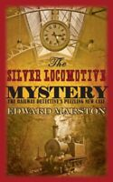 The Silver Locomotive Mystery (Railway Detective Series) By Edward Marston