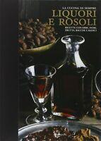 Liquori e rosoli Ricette con erbe fiori frutta bacche e radiciDe Vecchi cucina