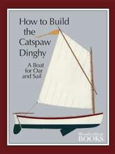 How to Build the Catspaw Dinghy: A Boat for Oar and Sail (Paperback or Softback)