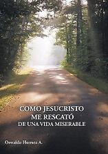 Como Jesucristo Me Rescató de una Vida Miserable by Oswaldo Herrera A. (2010,...