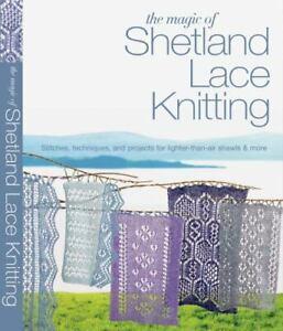 Knit and Crochet Ser.: The Magic of Shetland Lace Knitting : Stitches,...