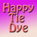 Happy Tie Dye
