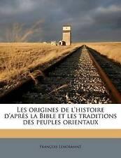 Les Origines de L'Histoire D'Apr?'s La Bible Et Les Traditions Des Peuples Orien