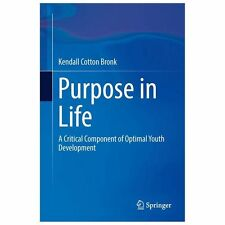 Purpose in Life : A Critical Component of Optimal Youth Development by...