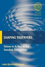Shaping Taxpayers: Values in Action at the Swedish Tax Agency (Easa) by Bjorklun
