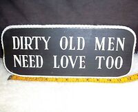 Man Cave Sign Dirty Old Men Need Love Too Old Man Husband Fun Over The Hill Gag