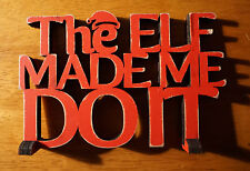 THE ELF MADE ME DO IT Red Wood Cut Words Christmas Shelf Holiday Decor Sign NEW