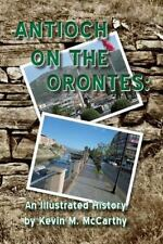 Antioch on the Orontes : An Illustrated History by Kevin McCarthy (2013,...