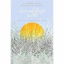 Love and Accept it All : A Journey from near Death to Bliss by Cristy Lynn...