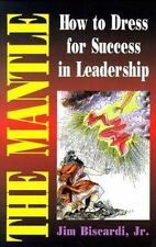 The Mantle : How to Dress for Success in Leadership by James, Jr. Biscardi...