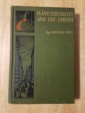 1900 Flame Electricity and the Camera George Iles HC 1900