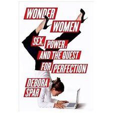 Wonder Women: Sex, Power, and the Quest for Perfection, Spar, Debora L., Good Co