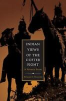 Indian Views of the Custer Fight: A Source Book: By Richard G Hardorff