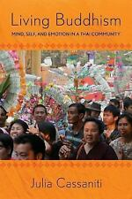 Living Buddhism : Mind, Self, and Emotion in a Thai Community by Julia Cassaniti