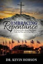 Embracing Repentance : A Clarion Call to Bring One Nation under the True and...