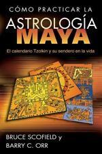 Cómo Practicar la Astrología Maya : El Calendario Tzolkin y Su Sendero en la...
