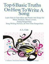 Top 6 Basic Truths on How to Write a Song : Learn How to Turn Ideas and Poems...