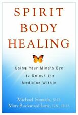 Spirit Body Healing: Using Your Minds Eye to Unlock the Medicine Within