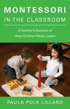 Montessori in the Classroom : A Teacher's Account of How Children Really...