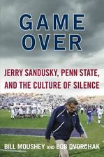 Game Over: Jerry Sandusky, Penn State, and the Culture of Silence by Dvorchak, R