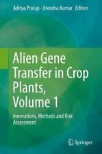 Alien Gene Transfer in Crop Plants, Volume 1 : Innovations, Methods and Risk...