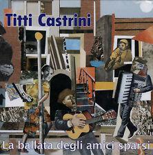 TITTI CASTRINI - LA BALLATA DEGLI AMICI SPARSI - CD NUOVO SIGILLATO