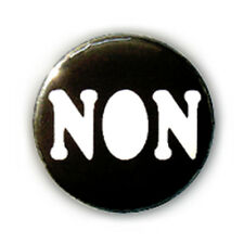 Badge NON - no pas daccord mecontant contestataire opposé oui pins button Ø25mm