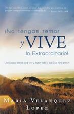 No Tengas Temor y Vive lo Extraordinario! : Cinco Pasos Claves para Vivir y...