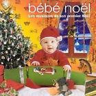 652 BEBE NOEL LES MUSIQUES DE SON PREMIER NOEL REORCHESTREES POUR OREILLES BEBE