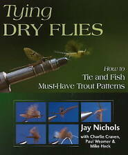 Tying Dry Flies: How to Tie and Fish Must-have Trout Patterns by Jay Nichols...