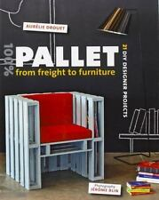 100% Pallet - From Freight to Furniture : 21 DIY Designer Projects by Aurélie Dr