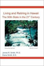 Living and Retiring in Hawaii: The 50th State in the 21st Century by Smith, PH.
