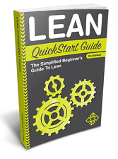 Lean QuickStart Guide: A Simplified Beginner's Guide To Lean (Six Sigma)