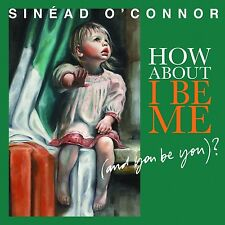 SINEAD O'CONNOR - HOW ABOUT I BE ME (AND YOU BE YOU)  CD NEU
