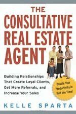 The Consultative Real Estate Agent  Building Relationships That Creat