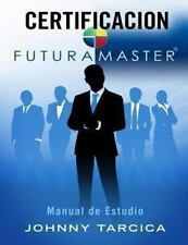 Certificacion FuturaMASTER : Manual de Estudio by Johnny Tarcica (2013,...