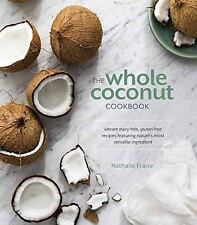 The Whole Coconut Cookbook : Vibrant Dairy-Free, Gluten-Free Recipes NEW