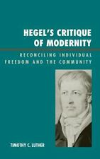 Hegel's Critique of Modernity : Reconciling Individual Freedom and the...