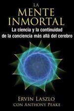 La mente inmortal: La ciencia y la continuidad de la conciencia más allá del cer