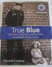 True Blue: 150 Years of Service and Sacrifice of the NSW Police Force, P Lindsay