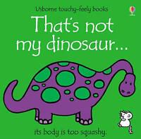 That's Not My Dinosaur (Touchy-Feely Board Books) by Fiona Watt, Rachel Wells, B