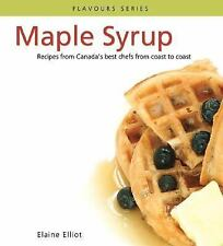 Maple Syrup: Recipes from Canada's best chefs from coast to coast (Flavours