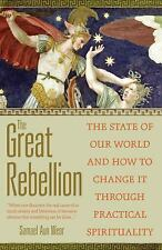 The Great Rebellion: The State of Our World and How to Change It Through Practic