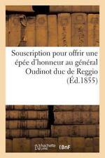 Souscription Pour Offrir Une Epee D'Honneur Au General Oudinot Duc de Reggio = S