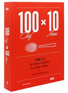 100 CHEF X 10 ANNI [I 00 CHEF CHE HANNO CAMBIATO LA CUCINA ITALIANA] MONDADORI