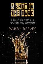 A Shot in the Dark: A Day in the Night of a New York City Bartender (Paperback o
